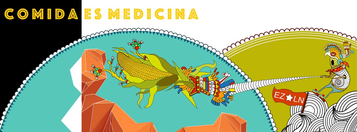 "Illustration with the words ""Comida es medicina"" in the upper left hand corner. Below that, a drawing of two partial circles with an ear of corn and some abstract shapes, as well as an image of a body made of a hybrid of different creatures next to a small red flag that says EZLN."